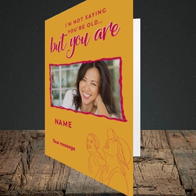 Picture of Not Saying You're Old, Birthday Design, Portrait Greetings Card
