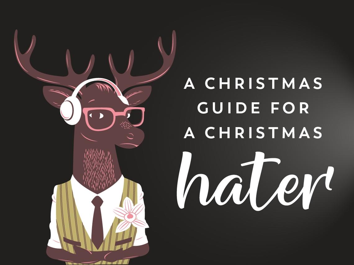Christmas Hater.A Christmas Guide For A Christmas Hater Bah Humbug
