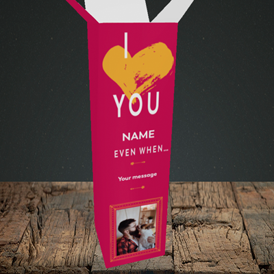 Picture of Love You Even When, Valentine's Design, Upright Bottle Box